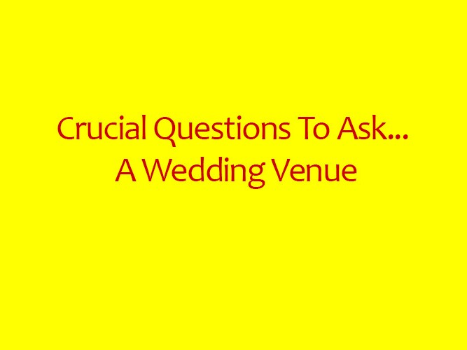 Crucial Questions To Ask A Wedding Venue